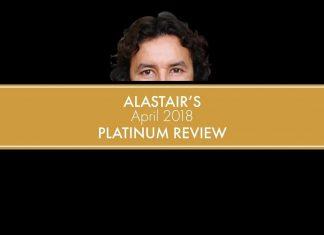Alastair's April 2018 Platinum Review